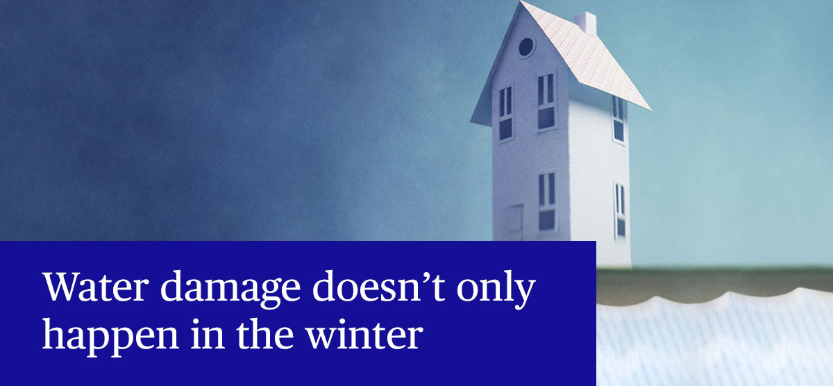 Water damage doesn't only happen in the winter